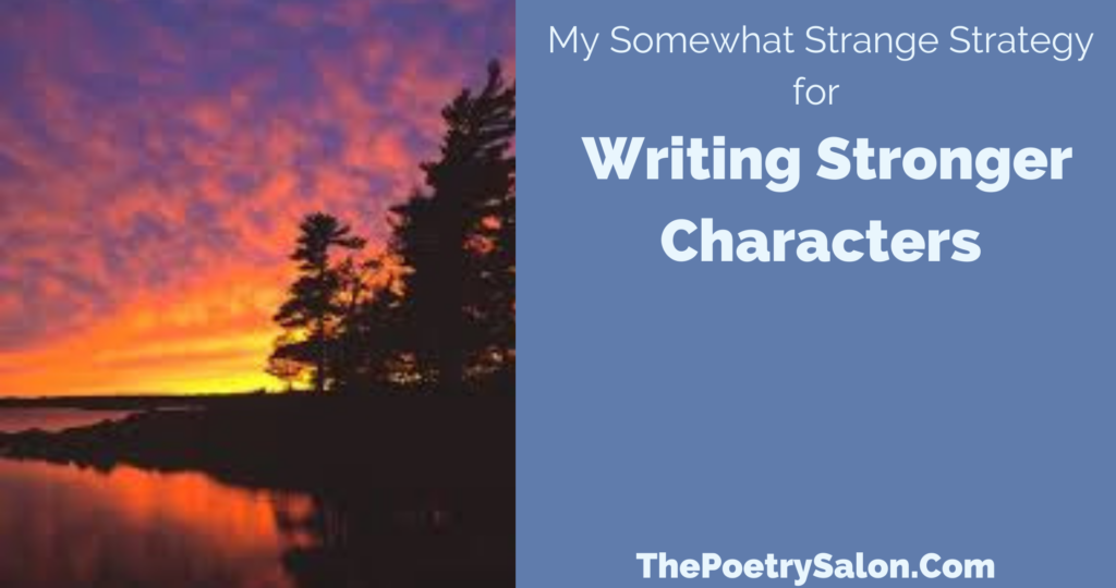 My Somewhat Strange Strategy for Writing Stronger Characters